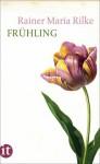 Frühling - Rainer Maria Rilke