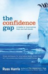 The Confidence Gap: A Guide to Overcoming Fear and Self-Doubt - Russ Harris, Steven Hayes