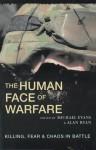 The Human Face of Warfare: Killing, Fear & Chaos in Battle - Michael Evans