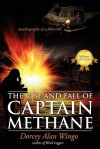 The Rise and Fall of Captain Methane: Autobiography of a Maverick - Dorcey Alan Wingo
