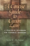 A Concise Guide to Canon Law; A Practical Handbook for Pastoral Ministers - Kevin E. McKenna