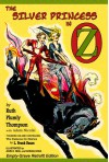 The Silver Princess in Oz: Empty-Grave Retrofit Edition - Ruth Plumly Thompson, Adam Nicolai, John R. Neill, Ardian Hoda