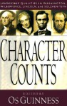 Character Counts: Leadership Qualities in Washington, Wilberforce, Lincoln, and Solzhenitsyn - Os Guinness