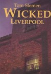 Wicked Liverpool - Tom Slemen