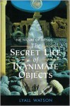 The Nature of Things: The Secret Life of Inanimate Objects - Lyall Watson