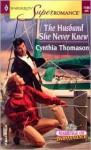 The Husband She Never Knew - Cynthia Thomason