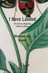 I Have Landed: The End of a Beginning in Natural History - Stephen Jay Gould