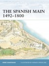 The Spanish Main 1492- 1800 - René Chartrand, Donato Spedaliere, Alina Illustrazioni