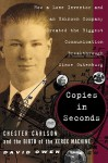 Copies in Seconds: How a Lone Inventor and an Unknown Company Created the Biggest Communication Breakthrough Since Gutenberg--Chester Carlson and the Birth of the Xerox Machine - David Owen