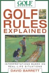 Golf Magazine Golf Rules Explained: Interpretations Based on Real-Life Situations - David B. Barrett