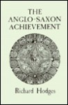 The Anglo-Saxon Achievement: Archaeology and the Beginnings of English Society - Richard Hodges