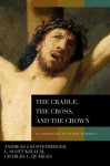 The Cradle, the Cross, and the Crown: An Introduction to the New Testament - Andreas J. Kostenberger, L. Scott Kellum, Charles L. Quarles