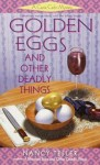 Golden Eggs and Other Deadly Things - Nancy Tesler