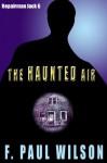 The Haunted Air (Repairman Jack) - F. Paul Wilson
