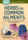 Herbs for Common Ailments: How to Make and Use Herbal Remedies for Home Health Care. a Storey Basics Title - Rosemary Gladstar