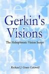 Gerkin's Visions: The Hebephrenic Vision Script - Richard J. Grant Caldwell