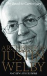 Archbishop Justin Welby: The Road to Canterbury - Andrew Atherstone