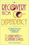 Recovery from Co-Dependency: It's Never Too Late to Reclaim Your Childhood - Laurie Weiss
