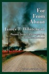 For, From, about James T. Whitehead: Poems, Stories, Photographs, and Recollections - Michael Burns, Bruce West