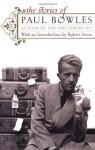 The Stories of Paul Bowles - Paul Bowles