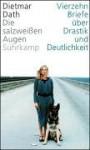 Die salzweißen Augen: Vierzehn Briefe über Drastik und Deutlichkeit - Dietmar Dath
