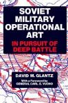 Soviet Military Operational Art: In Pursuit of Deep Battle - David M. Glantz