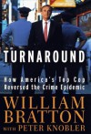 The Turnaround: How America's Top Cop Reversed the Crime Epidemic - William Bratton, Peter Knobler