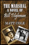The Marshal: A Novel of Bill Tilghman - Matt Cole