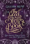 The Good Spell Book: Love, Charms, Magical Cures & Other Practices. Gillian Kemp - Gillian Kemp