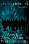The Ravens Crossing: Book One - Andi Lea, Amanda Corlies, West Thornhill