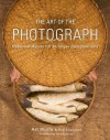 The Art of the Photograph: Essential Habits for Stronger Compositions - Rob Sheppard, Dewitt Jones