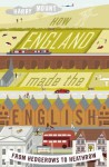 How England Made the English: From Why We Drive on the Left to Why We Don't Talk to Our Neighbours - Harry Mount
