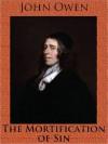 The Mortification Of Sin - John Owen