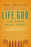 "Socrates in the City: Conversations on ""Life, God, and Other Small Topics"" - Eric Metaxas"
