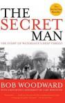 The Secret Man: The Story of Watergate's Deep Throat - Bob Woodward, Carl Bernstein