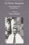 On Walter Benjamin: Critical Essays and Recollections - Gary Smith