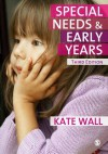 Special Needs and Early Years: A Practitioner's Guide - Kate Wall