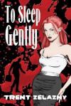 To Sleep Gently - Trent Zelazny