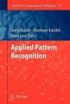 Applied Pattern Recognition - Horst Bunke, Abraham Kandel, Mark Last