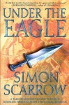 Under the Eagle: A Tale of Military Adventure and Reckless Heroism with the Roman Legions - Simon Scarrow
