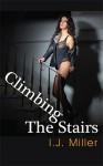 Climbing the Stairs - I.J. Miller