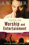 Tozer on Worship and Entertainment - A.W. Tozer, James L. Snyder