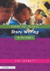 How to Teach Story Writing at Key Stage 1 (Writers' Workshop Series) (Writers' Workshop Series) - Pie Corbett