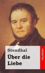 Uber Die Liebe - Stendhal