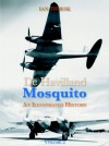 de Havilland Mosquito: An Illustrated History, Volume 2 - Ian Thirsk, Richard Mervyn Hare