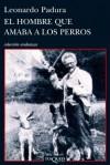 El hombre que amaba a los perros (Spanish Edition) - Leonardo Padura Fuentes