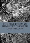 The Best Poems of Henry Wadsworth Longfellow: Featuring I Heard the Bells on Chistmas Day, Excelsior, the Midnight Ride of Paul Revere, a Psalm of Life, and More! - Henry Wadsworth Longfellow