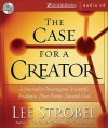 The Case for a Creator: A Journalist Investigates the Scientific Evidence That Points Toward God - Lee Strobel