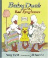 Baby Duck and the Bad Eyeglasses - Amy Hest, Jill Barton