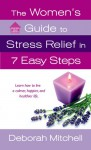 The Women's Guide to Stress Relief in 7 Easy Steps - Deborah Mitchell